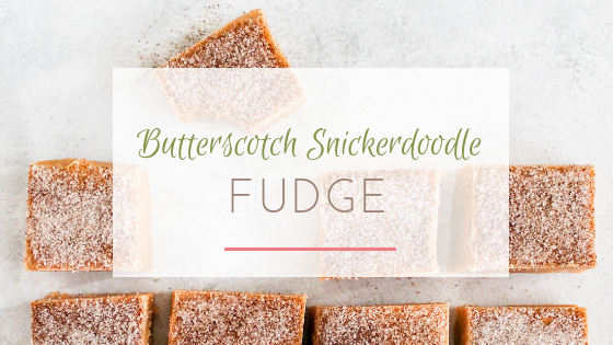 butterscotch snickerdoodle fudge